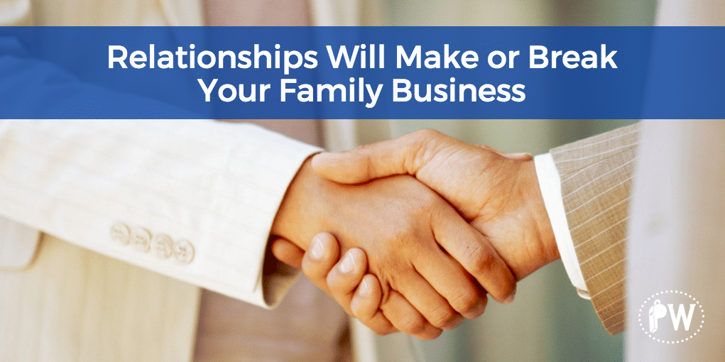 Relationships Will Make or Break Your Family Business
